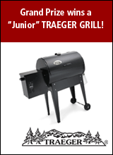 Grand Prize winner will receive a junior Traeger grill!
